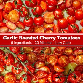 Garlic Roasted Cherry Tomatoes: in just 30 minutes and with five simple fresh ingredients, you can be enjoying the best roasted tomatoes you have ever eaten! #RoastedTomatoes #RoastedCherryTomatoes #GarlicRoastedCherryTomatoes #Tomatoes #Vegetable #SideDish #LowCarb #Keto